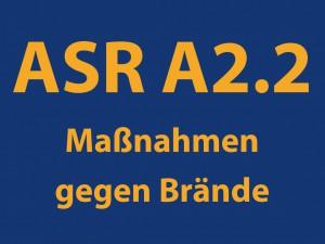 Arbeitsstättenregel ASR A2.2 Maßnahmen gegen Brände